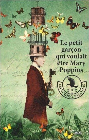 Première page de couverture de Le petit garçon qui voulait être Mary Poppins, Alejandro Palomas